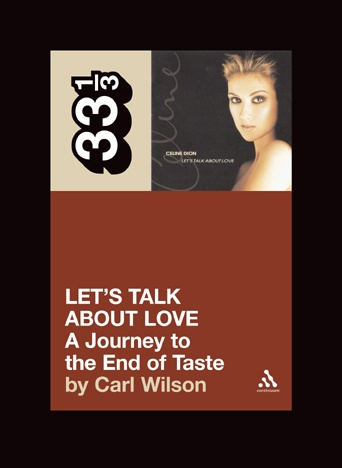 Carl Wilson, Let's Talk About Love: A Journey to the End of Taste (2007)