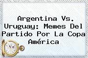 http://tecnoautos.com/wp-content/uploads/imagenes/tendencias/thumbs/argentina-vs-uruguay-memes-del-partido-por-la-copa-america.jpg Argentina vs Uruguay. Argentina vs. Uruguay: Memes del partido por la Copa América, Enlaces, Imágenes, Videos y Tweets - http://tecnoautos.com/actualidad/argentina-vs-uruguay-argentina-vs-uruguay-memes-del-partido-por-la-copa-america/