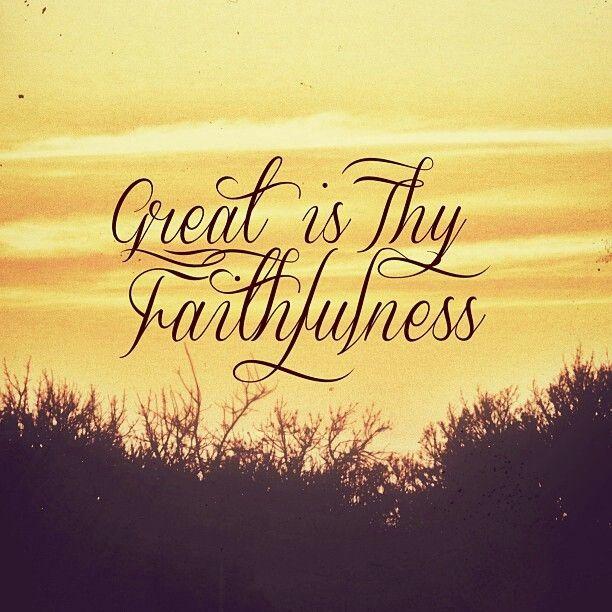Great is Thy Faithfulness | Eucharisteo | Pinterest
