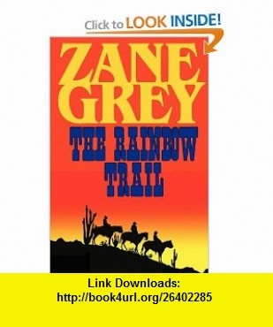 The Rainbow Trail (A Romantic Sequel to Riders of the Purple Sage) (9781604502770) Zane Grey , ISBN-10: 1604502770  , ISBN-13: 978-1604502770 ,  , tutorials , pdf , ebook , torrent , downloads , rapidshare , filesonic , hotfile , megaupload , fileserve