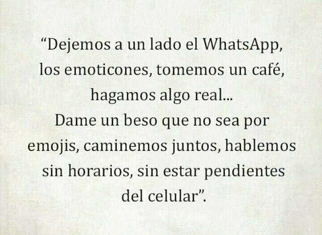 Dejemos a un lado el Whatsapp... Dejemos a un lado el celular.