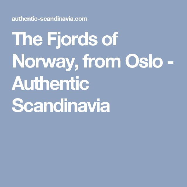 The Fjords of Norway, from Oslo - Authentic Scandinavia