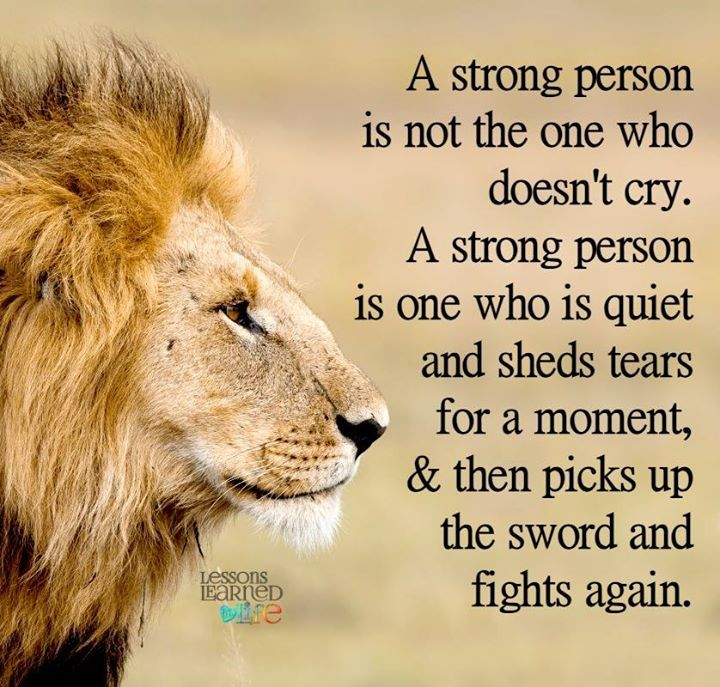A strong person is not the one who doesn't cry. A strong person is one who is quiet and sheds tears for a moment. Lessons Learned In Life