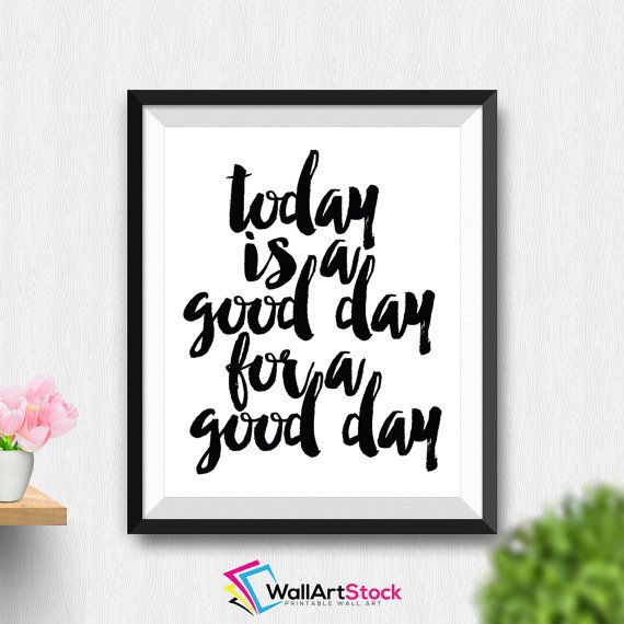 Printable Today Is A Good Day For A Good Day Wall by WallArtStock
