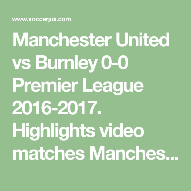 Manchester United vs Burnley 0-0 Premier League 2016-2017. Highlights video matches Manchester United vs Burnley 0-0. Date: October 29, 2016.  #Likeforlike #Soccerislife #Soccerteam #Training #Sports #Exercise #Instasoccer #Futbol #love #fashion #igers #food #bestoftheday #instagood #instadaily #spain #skills #thebest #legend #score #friends #gametime #university