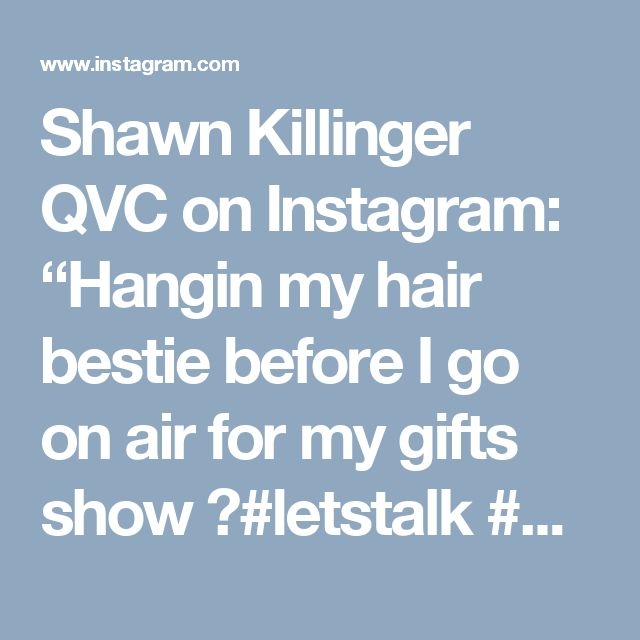 """Shawn Killinger QVC on Instagram: """"Hangin my hair bestie before I go on air for my gifts show ❤#letstalk #hair101 #hairdo #beautytips @calistamariamccool"""""""