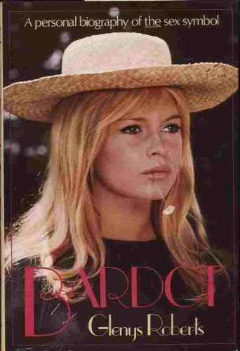 Bardot: Glenys Roberts: 1985   Brigitte Bardot Books ...