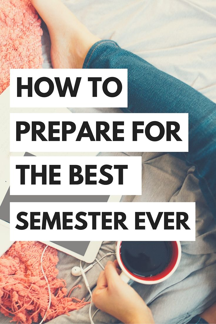 The best thing that you can do to guarantee you have the best semester ever is to prepare. Preparation is the key to success in anything, but especially when it comes to college life!