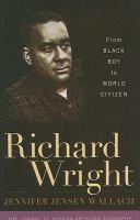 Richard Wright : from Black boy to world citizen by Jennifer Jensen Wallach. #blackboy #richardwright