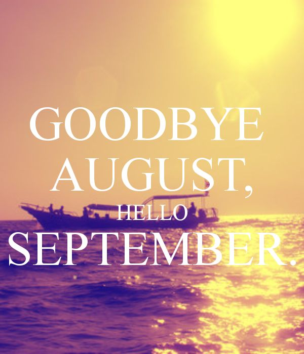 Goodbye August Hello September Month Quotes