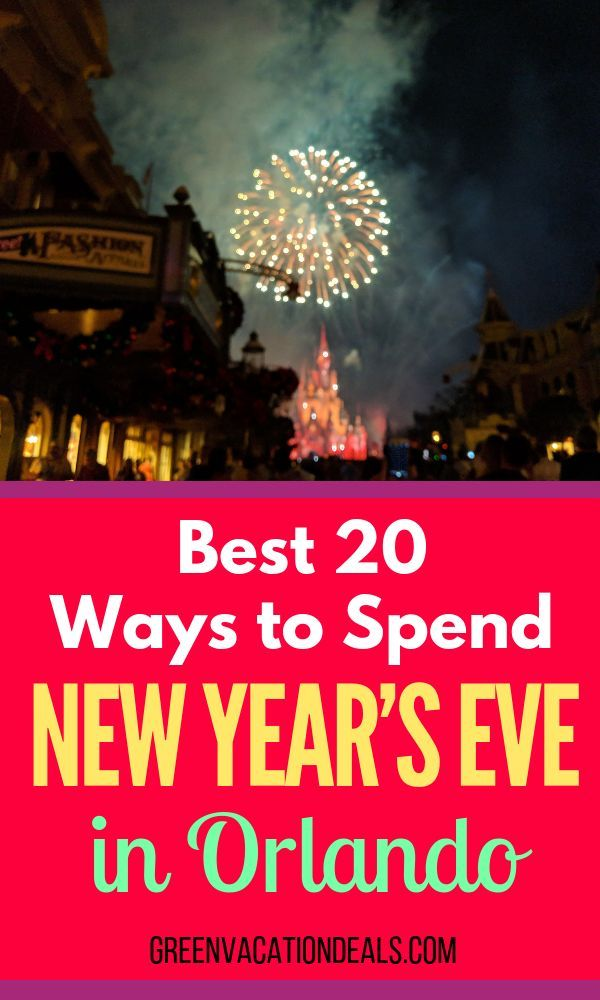 Best 20 Ways To Spend New Year S Eve In Orlando Florida Green Vacation Deals Vacation Deals Disney World Tips And Tricks Orlando