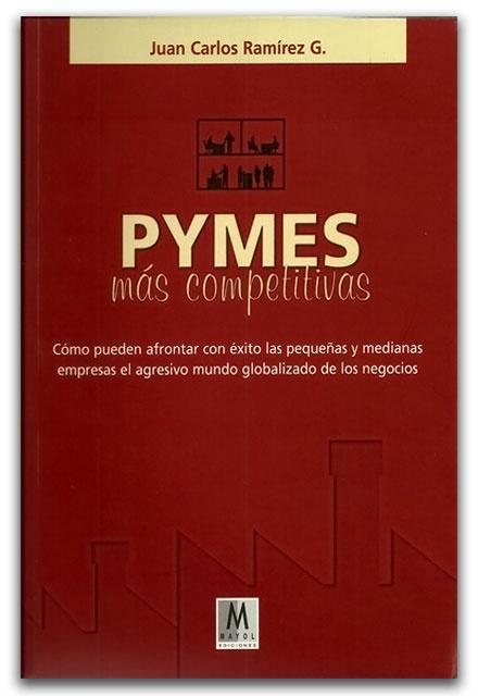 Pymes más competitivas - Juan Carlos Ramírez G. - Ediciones Mayol    http://www.librosyeditores.com/tiendalemoine/emprendimiento-liderazgo/2443-pymes-mas-competitivas-como-pueden-afrontar-con-exito-las-pequenas-y-medianas-empresas-.html    Editores y distribuidores.