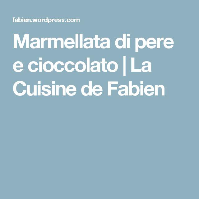 Marmellata di pere e cioccolato | La Cuisine de Fabien