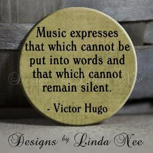Music expresses that which cannot be put into words and that which cannot remain silent...Victor Hugo