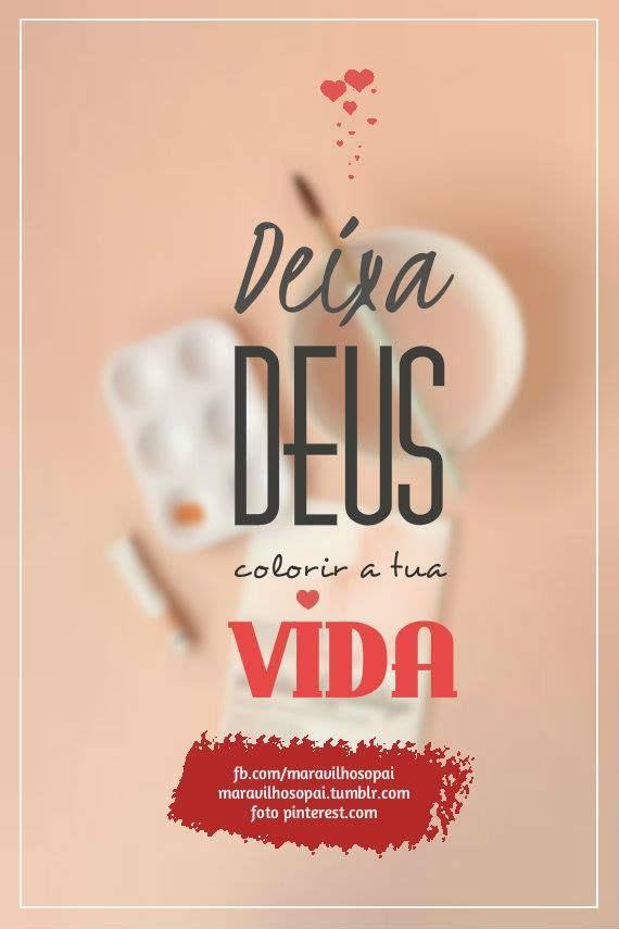 Deixa Deus colorir a tua vida   #vida #mudança #confiar #Deus #maravilhosopai #fé #confia #confiança  http://maravilhosopai.tumblr.com/