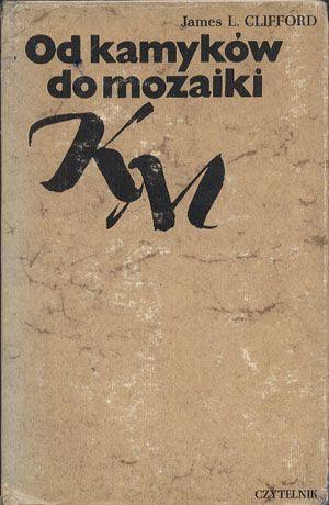 Od kamyków do mozaiki. Zagadnienia biografii literackiej, James L. Clifford, Czytelnik, 1978, http://www.antykwariat.nepo.pl/od-kamykow-do-mozaiki-zagadnienia-biografii-literackiej-james-l-clifford-p-14344.html