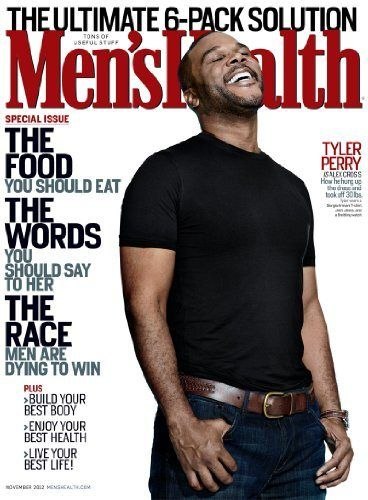 MEN'S HEALTH MAGAZINE NOVEMBER 2012. THE FOOD YOU SHOULD EAT, TYLER PERRY , THE RACE MEN ARE DYING TO WIN - http://yourpego.com/mens-health-magazine-november-2012-the-food-you-should-eat-tyler-perry-the-race-men-are-dying-to-win/?utm_source=PN&utm_medium=http%3A%2F%2Fwww.pinterest.com%2Fpin%2F368450813235896433&utm_campaign=SNAP%2Bfrom%2BHealth+Guide