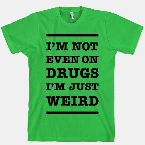 I'm Just Weird | HUMAN | T-Shirts, Tanks, Sweatshirts and Hoodies