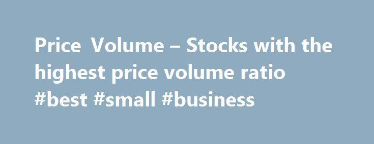 Price Volume – Stocks with the highest price volume ratio #best #small #business http://busines.remmont.com/price-volume-stocks-with-the-highest-price-volume-ratio-best-small-business/  #stock prices # US Exchanges Price Volume Leaders Fri, Sep 2nd, 2016 Filter: US Exchanges US Exchangest –By Market Cap– Large Cap Mid Cap Small Cap Micro Cap –By Price– Price $10 Price $10 –By Exchange– NYSE AMEX Nasdaq ETFs OTC/BB Pink Sheets Toronto (TSX) Toronto Venture London (LSE) Australia (ASX)…