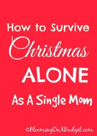 The most magical morning of the year can be the hardest for those of you learning how to survive Christmas alone as a single mom.  BLOOMING ON A BUDGET
