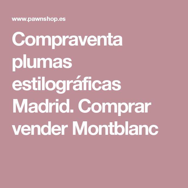 Compraventa plumas estilográficas Madrid. Comprar vender Montblanc