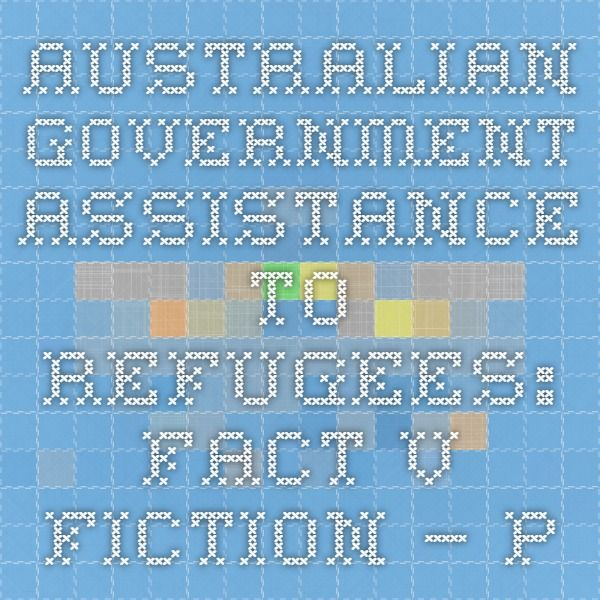 Australian Government assistance to refugees: fact v fiction – Parliament of Australia