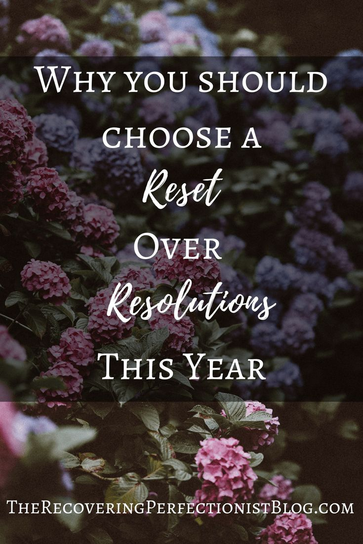 Why It's Better to Reset Than Make Resolutions - The Recovering Perfectionist