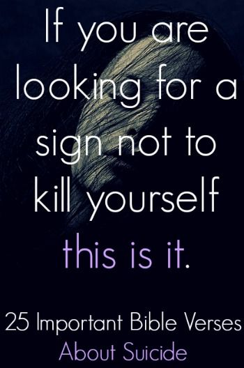 If you are looking for a sign not to kill yourself this is it. Check out  25 Important Bible Verses About Suicide