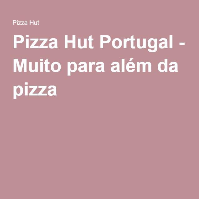Pizza Hut Portugal - Muito para além da pizza