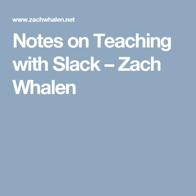 Notes on Teaching with Slack – Zach Whalen
