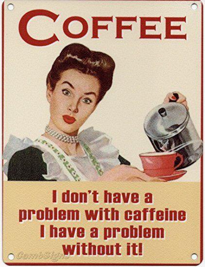 CambSigns Plaque en métal avec inscription en anglais «COFFEE I don't have a problem with caffeine I have a problem without it» 200 x 150cm
