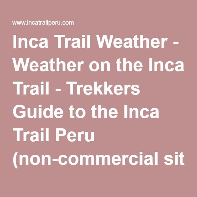 Inca Trail Weather - Weather on the Inca Trail - Trekkers Guide to the Inca Trail Peru (non-commercial site)