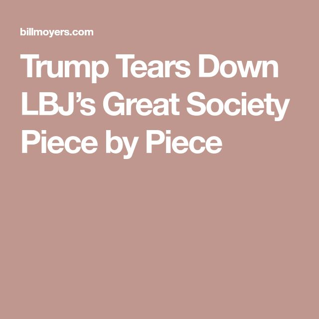 Trump Tears Down LBJ's Great Society Piece by Piece