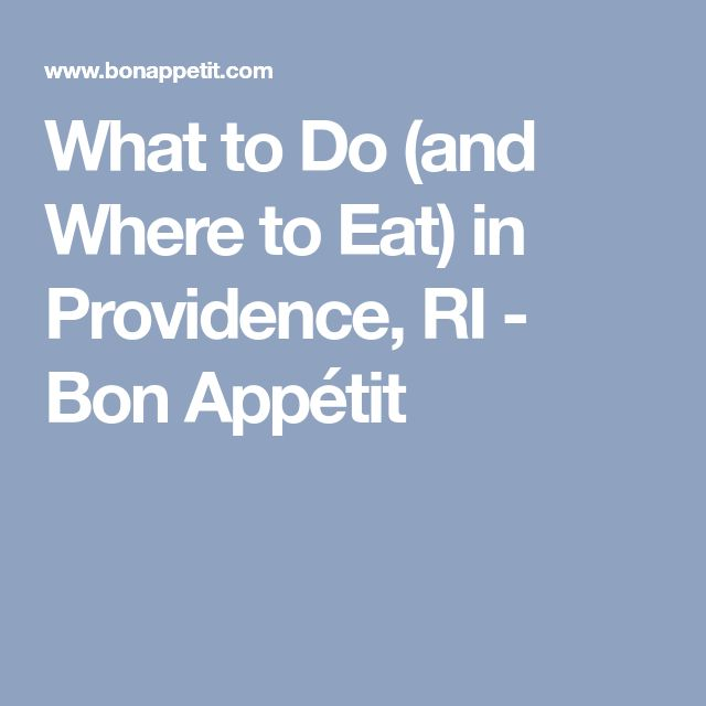 What to Do (and Where to Eat) in Providence, RI - Bon Appétit