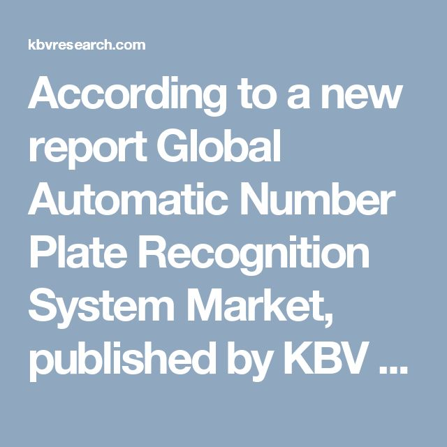 According to a new report Global Automatic Number Plate Recognition System Market, published by KBV research, the Global Automatic Number Plate Recognition (ANPR) System Market size is expected to reach $3.6 billion by 2023, rising at a market growth of 9.6% CAGR during the forecast period. Full report:http://kbvresearch.com/automatic-number-plate-recognition-system-market/