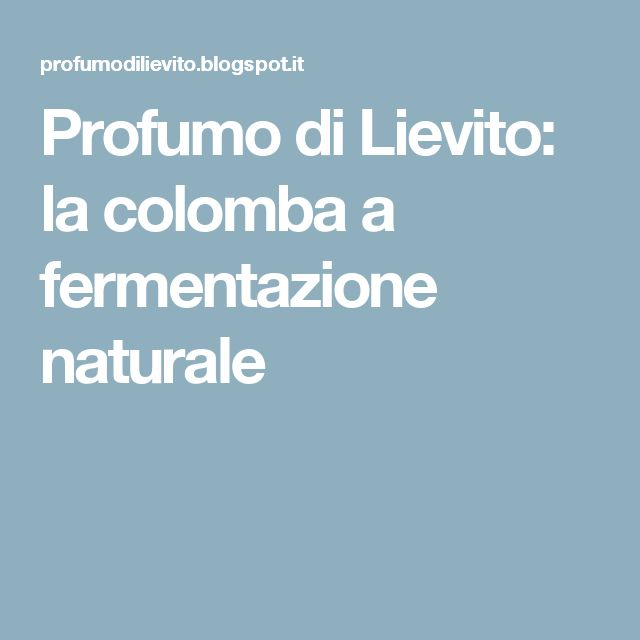Profumo di Lievito: la colomba a fermentazione naturale