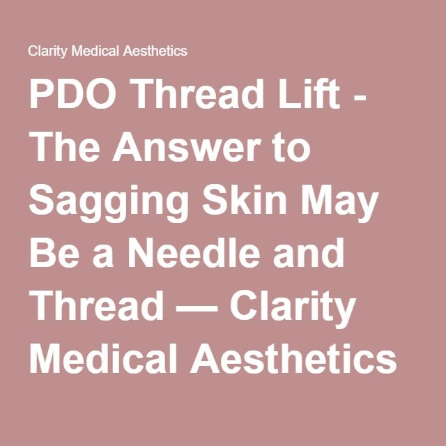 PDO Thread Lift - The Answer to Sagging Skin May Be a Needle and Thread — Clarity Medical Aesthetics