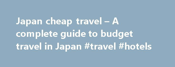 Japan cheap travel – A complete guide to budget travel in Japan #travel #hotels http://travel.remmont.com/japan-cheap-travel-a-complete-guide-to-budget-travel-in-japan-travel-hotels/  #travel cheap tickets # A complete guide to budget travel in Japan View over Kagoshima Internal Domestic Air Travel This information is up to date for 2009. Alongside the various rail passes available to foreigners travelling in Japan, there are excellent value air passes. These are cheap compared to the cost…