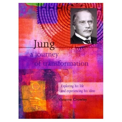 Jung: A Journey of Transformation: Exploring His Life and Experiencing His Ideas by Vivianne Crowley