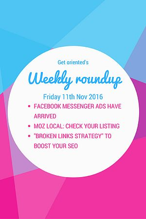 """This week's roundup includes: 1. news on facebook's in-messenger ads feature; 2. Moz local for increasing your local business leads..., and; 3. how to use the """"broken links strategy"""" to improve your SEO. Enjoy!"""
