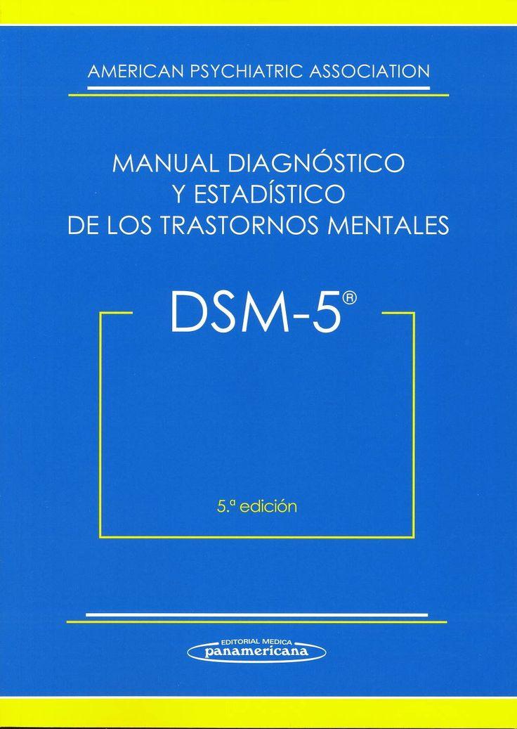 Manual diagnóstico y estadístico de los trastornos mentales : DSM-5. Madrid: Médica Panamericana, 2014. Sig. 616.89 Dsm. [Consulta a sala]