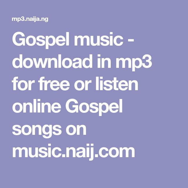 Gospel music - download in mp3 for free or listen online Gospel songs on music.naij.com