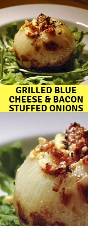 Grilled Blue Cheese & Bacon Stuffed Onions  I hump onions. All kinds and in near…
