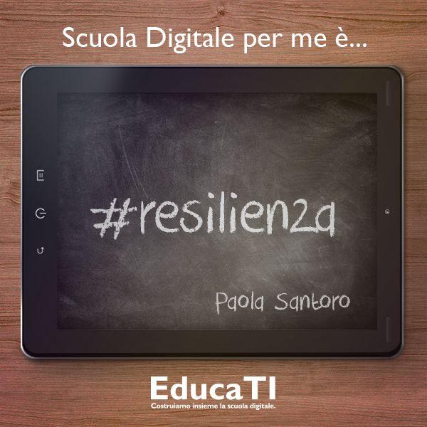 Secondo Paola Santoro la #scuola #digitale è #resilienza!