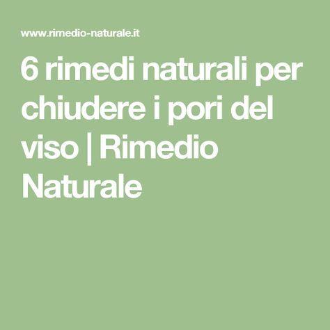 6 rimedi naturali per chiudere i pori del viso   Rimedio Naturale