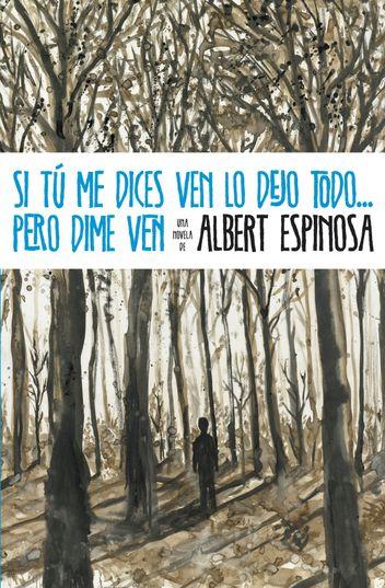 Si tu me dices ven lo dejo todo... pero dime ven - Albert Espinosa