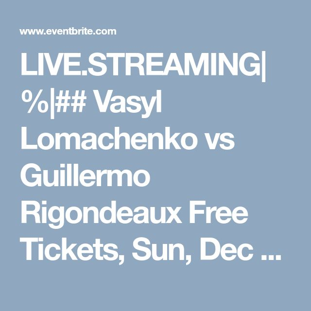 LIVE.STREAMING|%|## Vasyl Lomachenko vs Guillermo Rigondeaux Free Tickets, Sun, Dec 10, 2017 at 7:00 PM | Eventbrite