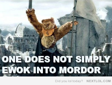 Ewok Into Mordor One Does Not Simply Ewok Mordor Happy Star Wars Day Star Wars Memes Ewok