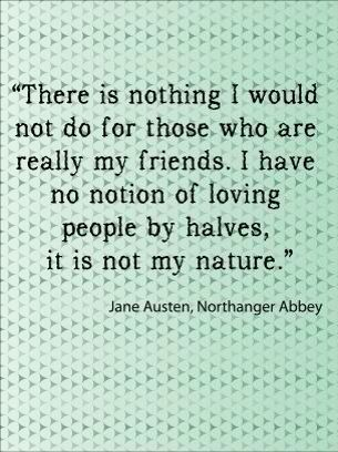 I have no notion of loving people by halves. It's not my nature.