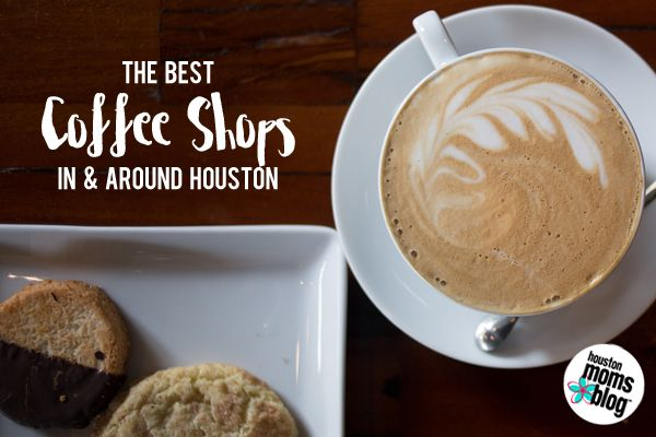 The Best Houston Coffee Shops | Houston Moms Blog